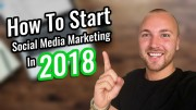 Start Social Media Marketing As A Beginner In 2018