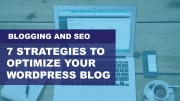 Blogging And SEO: 7 Strategies To Optimize Your WordPress Blog