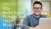 Top 10 Reasons Why You Should Build Your Website On WordPress