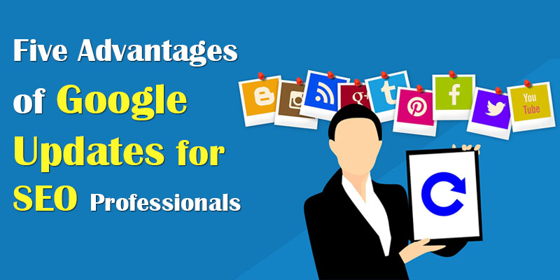 Five Advantages of Google Updates for SEO Professionals